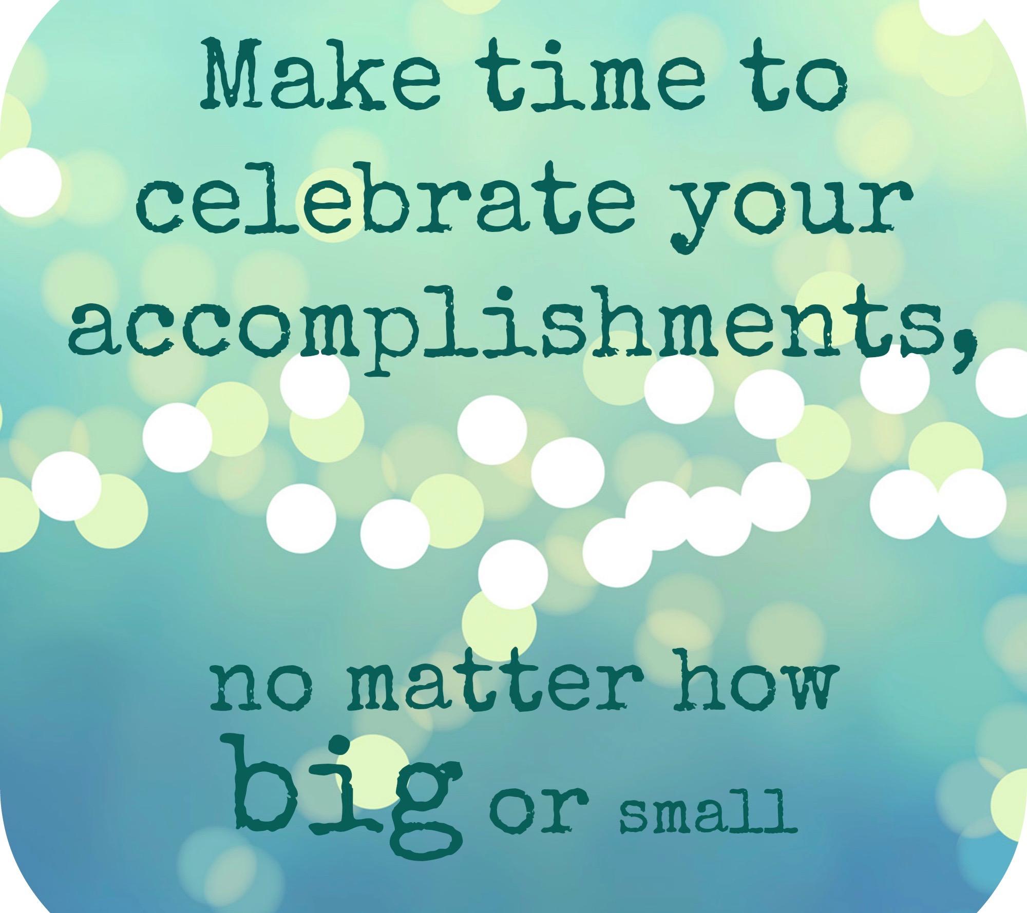2019 - Celebrate Small Accomplishments Too!!