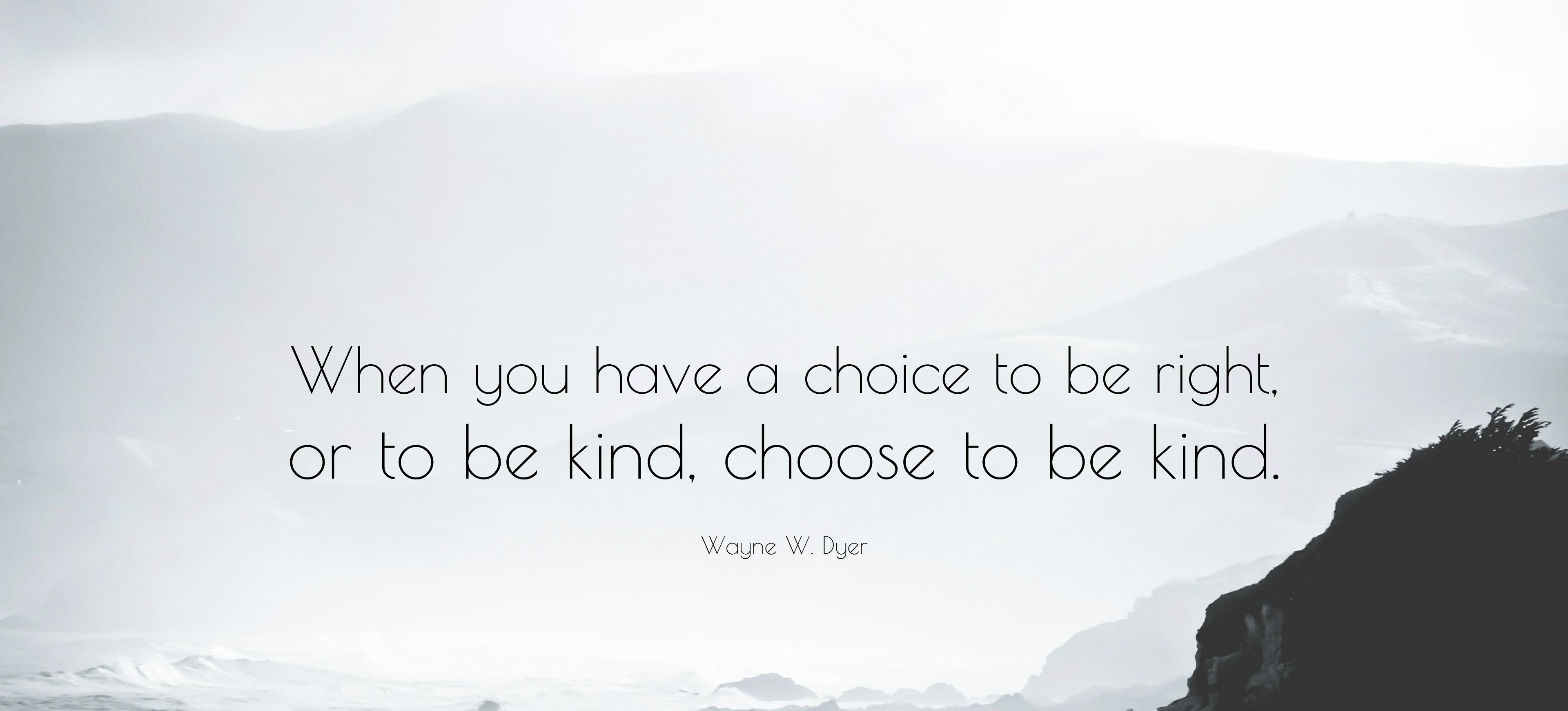 Wayne Dyer Quote - Choose Kind