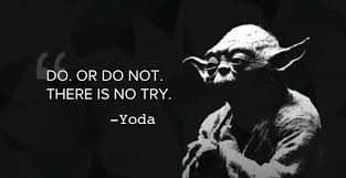 Yoda Quote - Do or do not. There is not try.