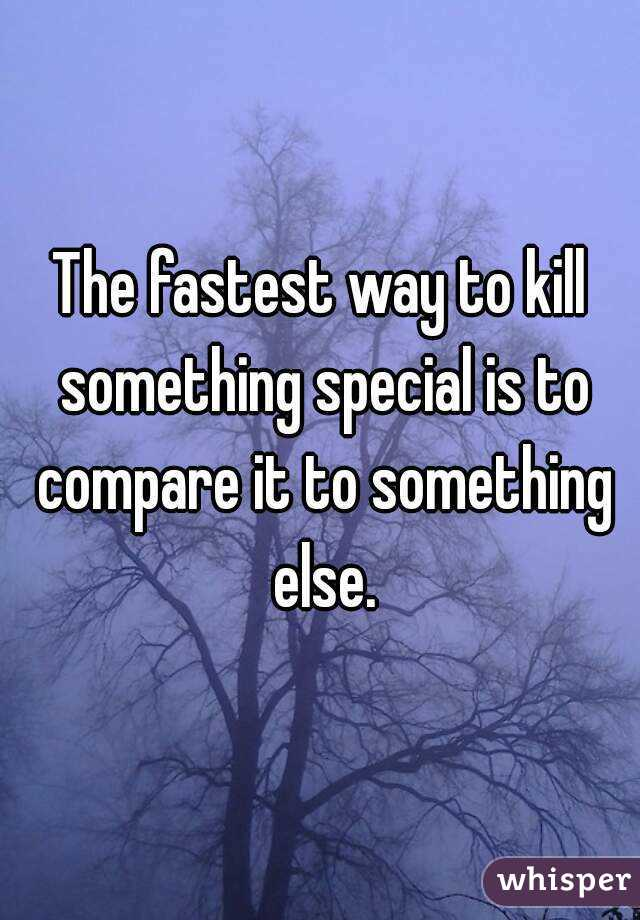 Whisper Quotes - The Fastest Way To Kill Something is to Compare it To Something Else