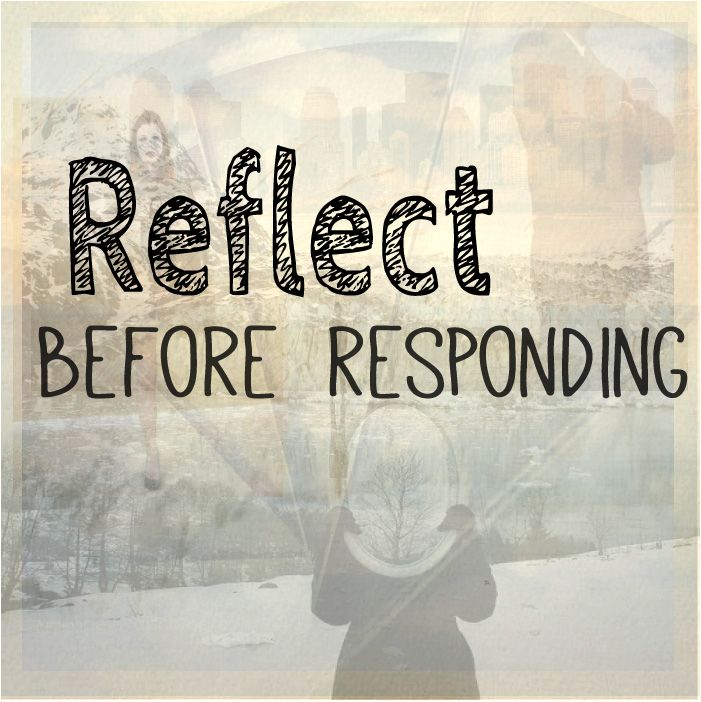 Reflect before Responding
