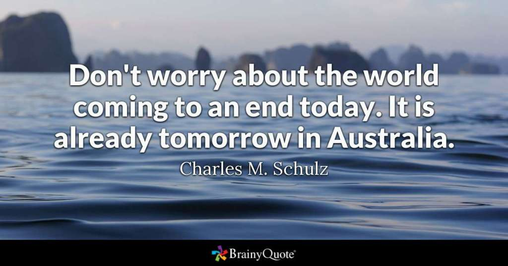 Brainy Quote ~ Charles M. Schulz - Don't worry about the world coming to an end today