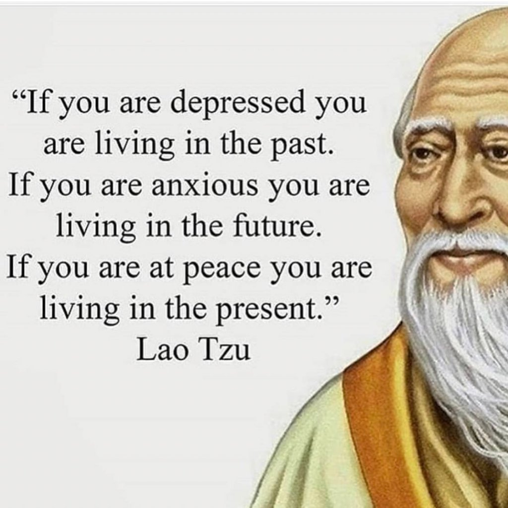 Lao Tzu - If you are depressed you are living in the past ~ Quote