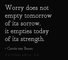 Worry Empties Today of Strength - Corrie ten Boom