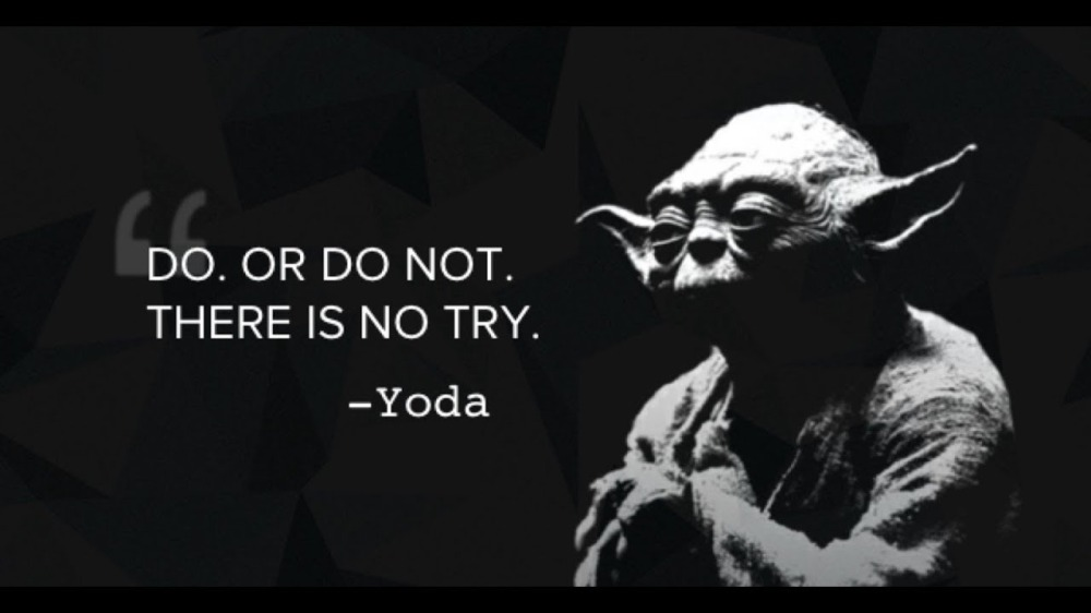 Yoda Quote: Do or Do Not - There is No Try
