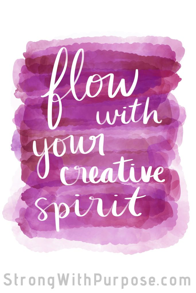 StrongWithPurpose.com Quote - Flow With Your Creative Spirit
