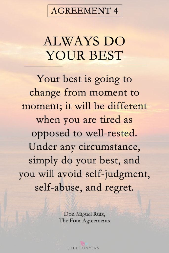 Jill Conyers - Don Miguel Ruiz Quote - The Four Agreements - Always Do Your Best