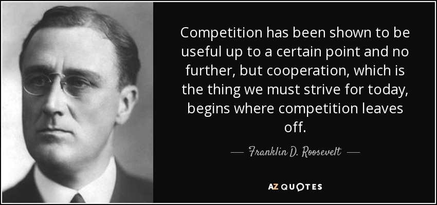 AZ Quotes - Franklin D. Roosevelt - Competition and Cooperation