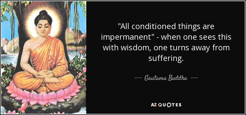 Gautama Budda Quote - Impermanence